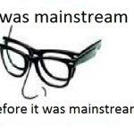 Sunt mainstream.