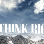 Think big, see the big picture!