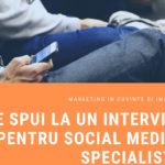 Ce spui la un interviu pentru social media specialist?